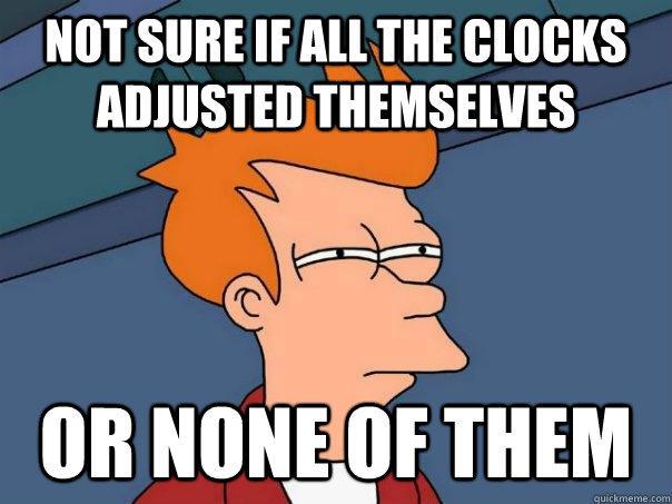 Not sure if all the clocks adjusted themselves or none of them - Not sure if all the clocks adjusted themselves or none of them  Futurama Fry