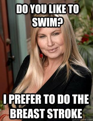 Do you like to swim? I prefer to do the Breast Stroke - Do you like to swim? I prefer to do the Breast Stroke  Suggestive MILF