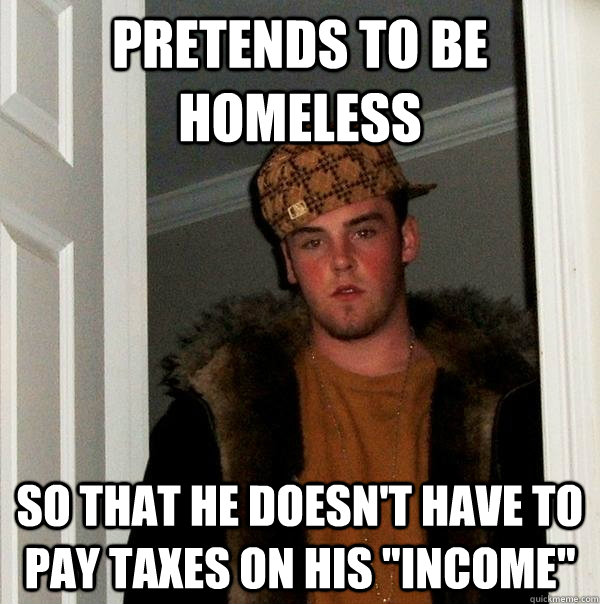 pretends to be homeless so that he doesn't have to pay taxes on his