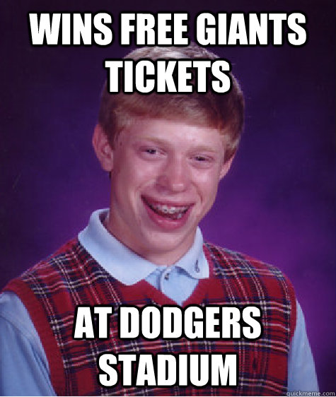 Wins free Giants tickets At Dodgers stadium  Bad Luck Brian