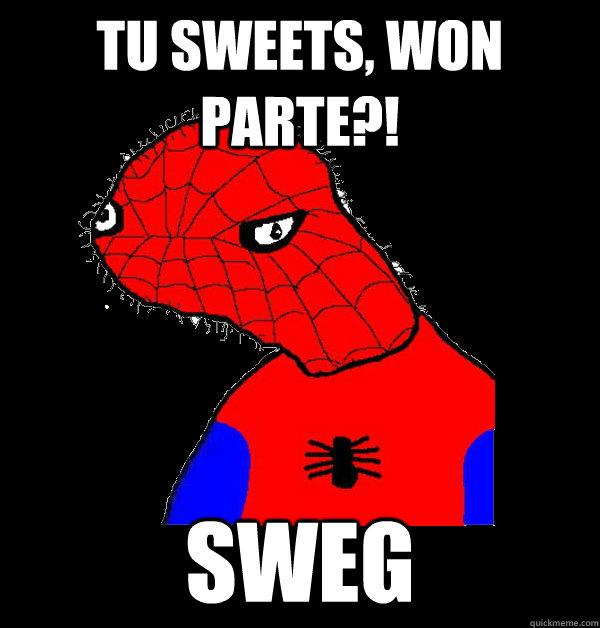 tu sweets, won parte?! Sweg  Spoderman