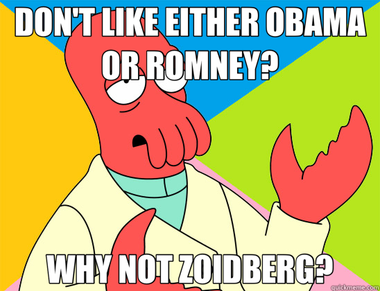 DON'T LIKE EITHER OBAMA OR ROMNEY? WHY NOT ZOIDBERG? - DON'T LIKE EITHER OBAMA OR ROMNEY? WHY NOT ZOIDBERG?  Futurama Zoidberg