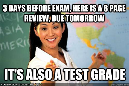 3 days before exam, here is a 8 page review, due tomorrow It's also a test grade