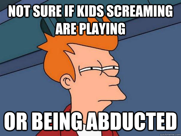 not sure if kids screaming are playing or being abducted - not sure if kids screaming are playing or being abducted  Futurama Fry