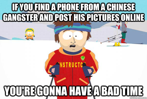 If you find a phone from a chinese gangster and post his pictures online You're gonna have a bad time - If you find a phone from a chinese gangster and post his pictures online You're gonna have a bad time  Super Cool Ski Instructor