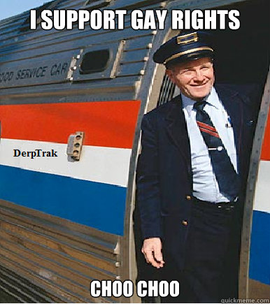 i Support Gay Rights CHOO CHOO
