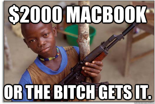 $2000 Macbook Or the bitch gets it.