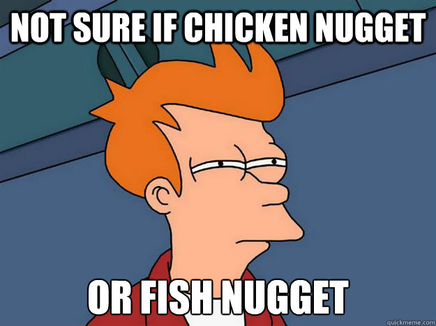 Not sure if chicken nugget Or fish nugget - Not sure if chicken nugget Or fish nugget  Skeptical fry