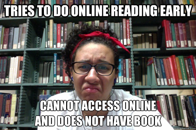 tries to do online reading early cannot access online and does not have book
