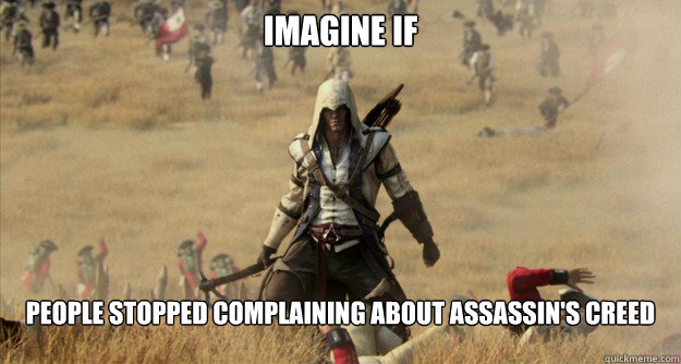 Imagine if People stopped complaining about assassin's creed