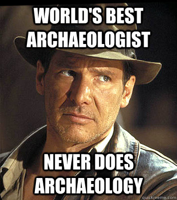 World's best Archaeologist never does Archaeology - World's best Archaeologist never does Archaeology  Indiana jones