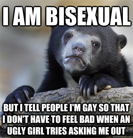 i i am can bisexual if tell How