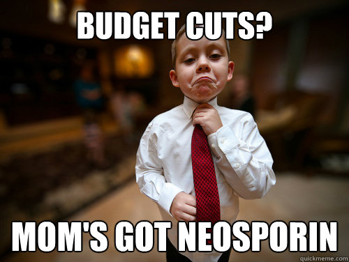 Budget cuts? Mom's got Neosporin
