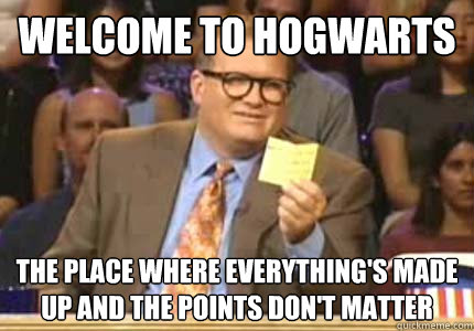 WELCOME TO HOGWARTs The place where everything's made up and the points don't matter - WELCOME TO HOGWARTs The place where everything's made up and the points don't matter  Whose Line
