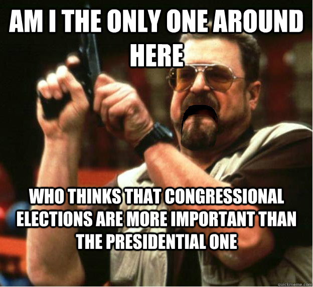 Am i the only one around here who thinks that congressional elections are more important than the presidential one - Am i the only one around here who thinks that congressional elections are more important than the presidential one  Misc