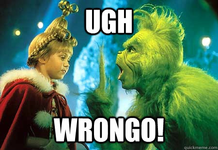 Ugh Wrongo! - Ugh Wrongo!  The Grinch