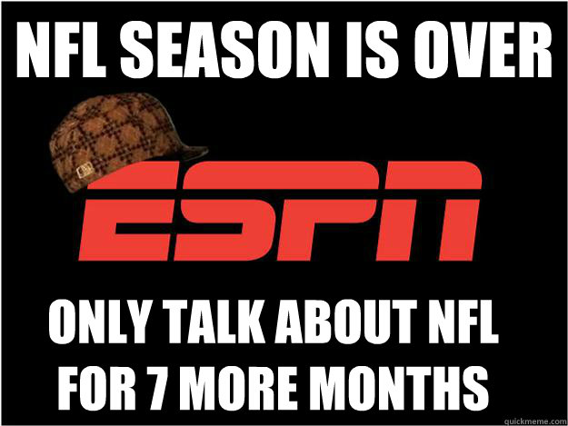 NFL season is over Only talk about NFL for 7 more months - NFL season is over Only talk about NFL for 7 more months  Misc