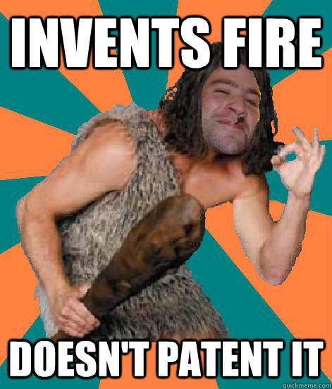invents fire doesn't patent it - invents fire doesn't patent it  Good Guy Grog