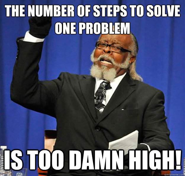 the number of steps to solve one problem is too damn high!