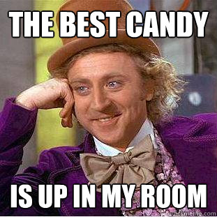 The best candy Is up in my room - The best candy Is up in my room  Creepy Wonka