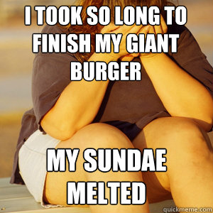 I took so long to finish my giant burger my sundae melted - I took so long to finish my giant burger my sundae melted  Fat First World Problems