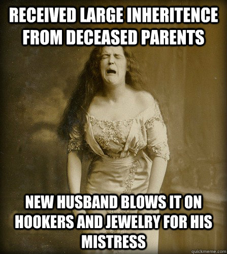 Received large inheritence from deceased parents new husband blows it on hookers and jewelry for his mistress