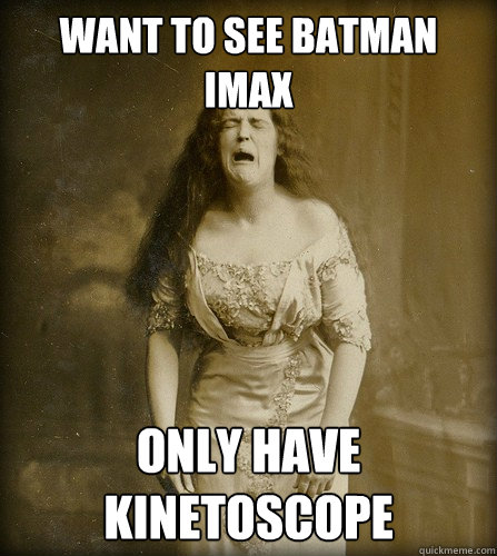 Want to see Batman IMAX Only have Kinetoscope