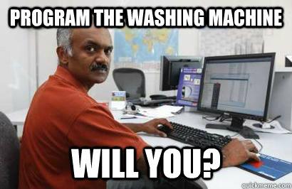 program the washing machine will you?  Indian programmer