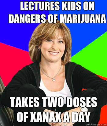 Lectures kids on dangers of marijuana Takes two doses of xanax a day - Lectures kids on dangers of marijuana Takes two doses of xanax a day  Sheltering Suburban Mom