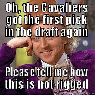 OH, THE CAVALIERS GOT THE FIRST PICK IN THE DRAFT AGAIN PLEASE TELL ME HOW THIS IS NOT RIGGED Condescending Wonka