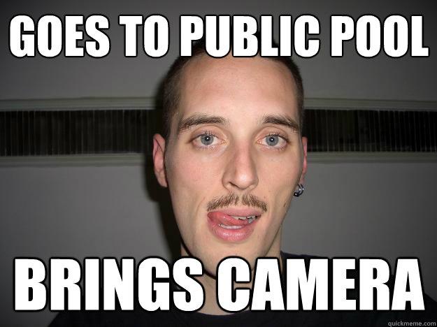 goes to public pool brings camera  Creepy Chris