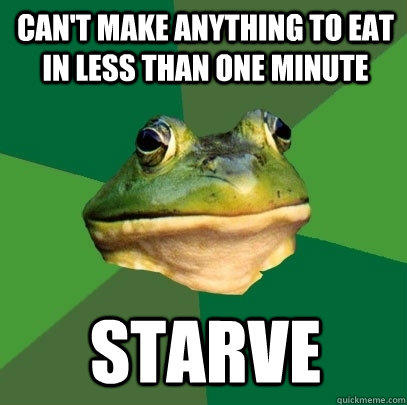 Can't make anything to eat in less than one minute  Starve - Can't make anything to eat in less than one minute  Starve  Foul Bachelor Frog