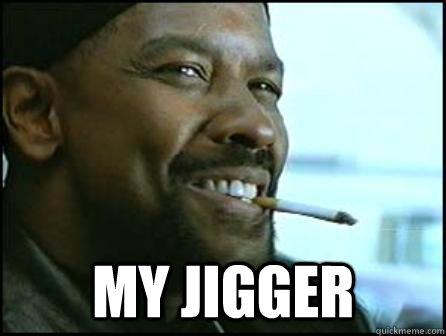 My Jigger -  My Jigger  Mah Nigga Denzel