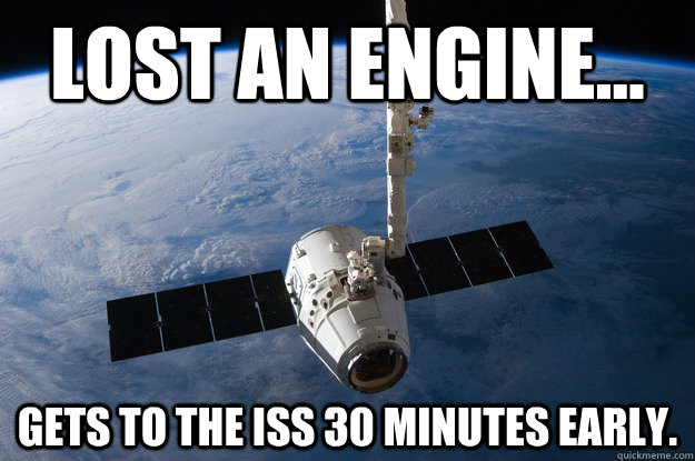 Lost an engine... Gets to the ISS 30 minutes early.  - Lost an engine... Gets to the ISS 30 minutes early.   SpaceX Dragon