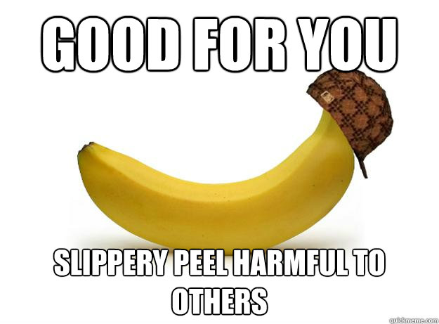 good for you slippery peel harmful to others