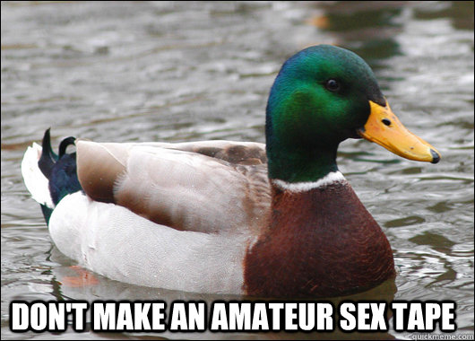 Don't make an amateur sex tape -  Don't make an amateur sex tape  Actual Advice Mallard