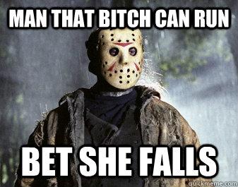 man that bitch can run bet she falls