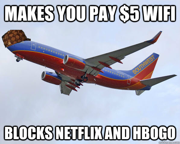 Makes you pay 5 wifi blocks netflix and hbogo scumbag for Southwest airlines free wifi