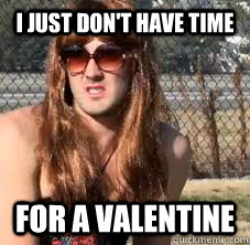 I Just Donu0027t Have Time For A Valentine Single Girls On Valentines Day