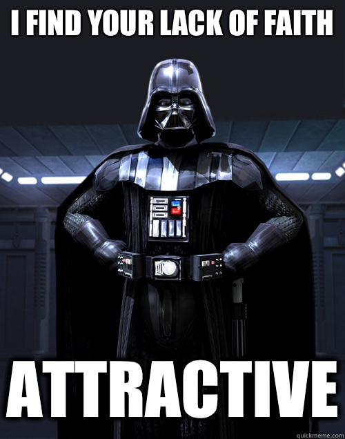 I find your lack of faith Attractive