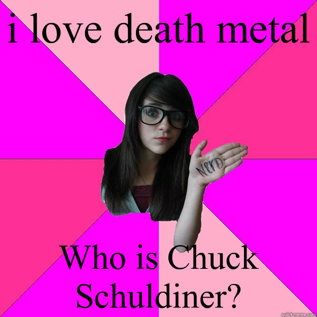 i love death metal Who is Chuck Schuldiner? - i love death metal Who is Chuck Schuldiner?  Idiot Nerd Girl