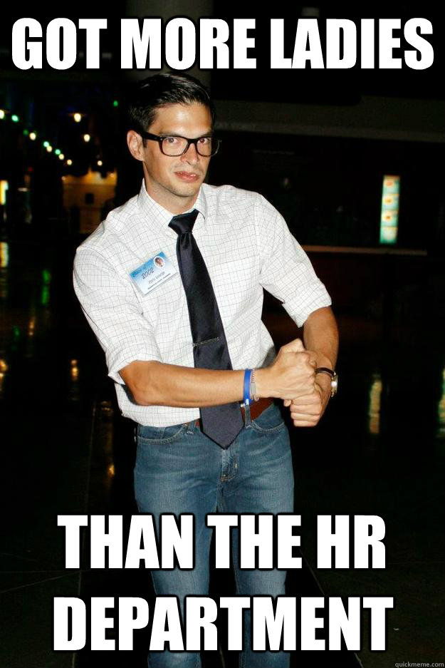 Got more ladies Than the HR Department