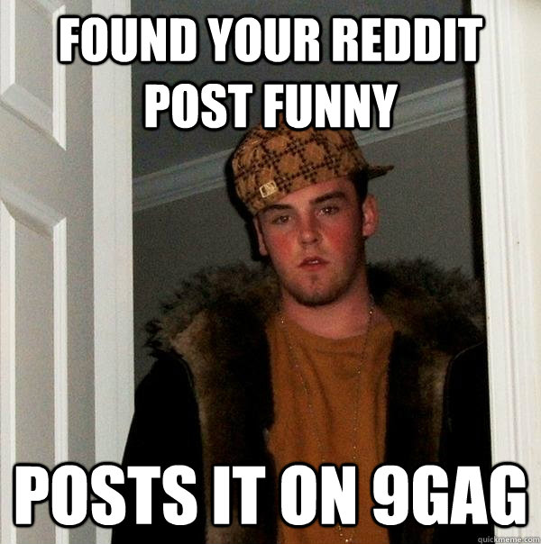 found your reddit post funny posts it on 9gag - found your reddit post funny posts it on 9gag  Scumbag Steve