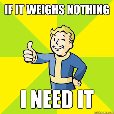 if it weighs nothing i need it  Fallout new vegas