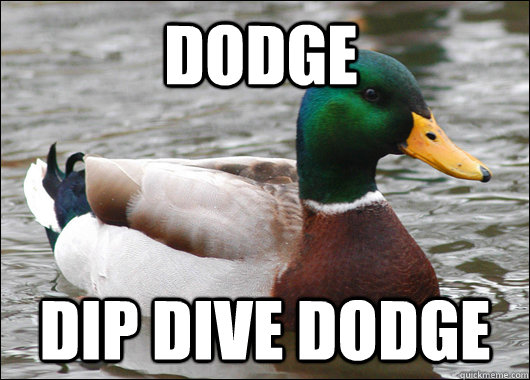 Dodge Dip Dive Dodge - Dodge Dip Dive Dodge  Actual Advice Mallard
