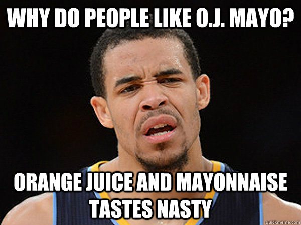 Why do people like O.J. Mayo? Orange Juice and Mayonnaise tastes nasty - Why do people like O.J. Mayo? Orange Juice and Mayonnaise tastes nasty  JaVale McGee