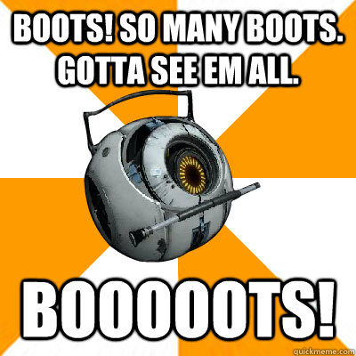 Boots! So many boots. Gotta see em all. Booooots!
