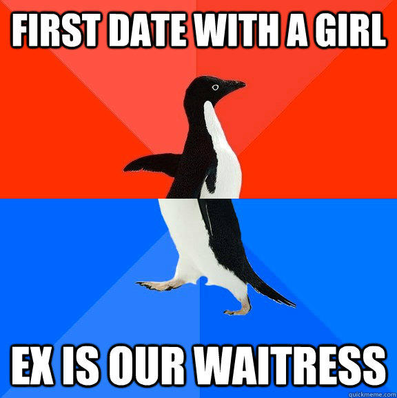 First date with a girl ex is our waitress - First date with a girl ex is our waitress  Socially Awesome Awkward Penguin