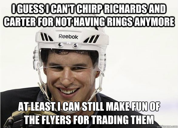 I guess I can't chirp Richards and Carter for not having rings anymore At least I can still make fun of the Flyers for trading them