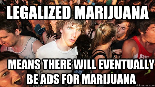 Legalized marijuana means there will eventually be ads for marijuana - Legalized marijuana means there will eventually be ads for marijuana  Sudden Clarity Clarence